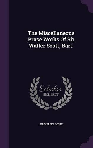 The Miscellaneous Prose Works Of Sir Walter Scott, Bart.