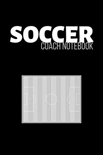 Soccer Coach Notebook: Football Soccer Journal & Sport Coaching Notebook Motivation Quotes - Practice Training Diary To Write In (110 Lined Pages, 6 x ... For Fans, Coach, School, Footballer, Player -
