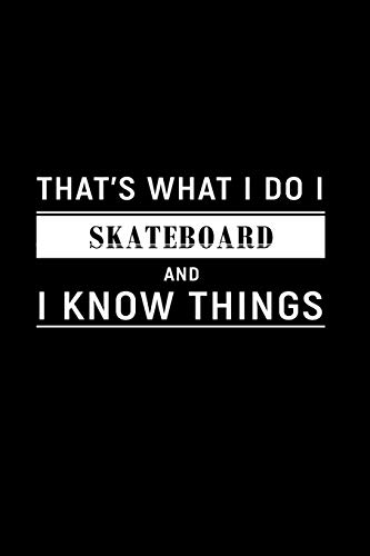 That's What I Do I Skateboard and I Know Things: Dot Grid Journal, Journaling Diary, Dotted Writing Log, Dot Grid Notebook Sheets to Write Inspirations, Lists, Goals