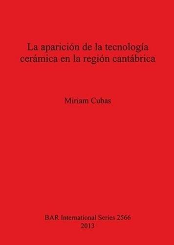 La aparición de la tecnología cerámica en la región cantábrica (BAR International Series) por Miriam Cubas