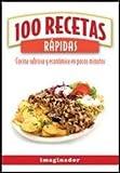 100 recetas rapidas/100 Quick Recipes: Cocina sabrosa y economica en pocos minutos/Economical and Tasty Cuisine in a Few Minutes (100 recetas/100 Recipes)