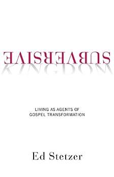 Subversive Kingdom: Living as Agents of Gospel Transformation (English Edition) di [Stetzer, Ed]