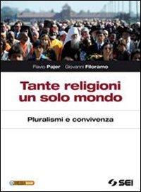 Tante religioni un solo mondo. Pluralismo e convivenza. Per le Scuole superiori. Con espansione online