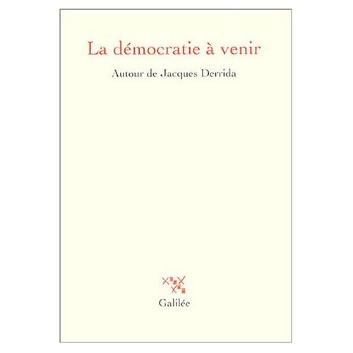 La démocratie à venir : Autour de Jacques Derrida