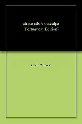 atraso não é desculpa (Portuguese Edition)