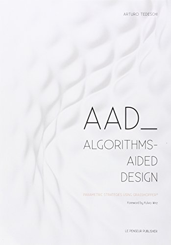 AAD Algorithms-Aided Design: Parametric Strategies using Grasshopper - Rhino 3d-software