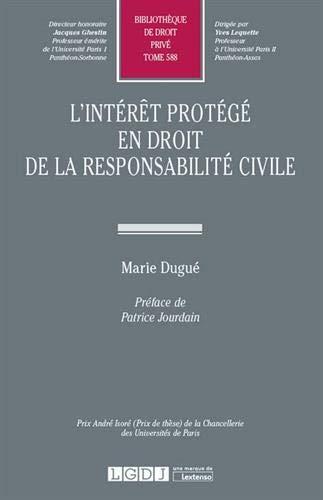 L'intérêt protégé en droit de la responsabilité civile par  Marie Dugué