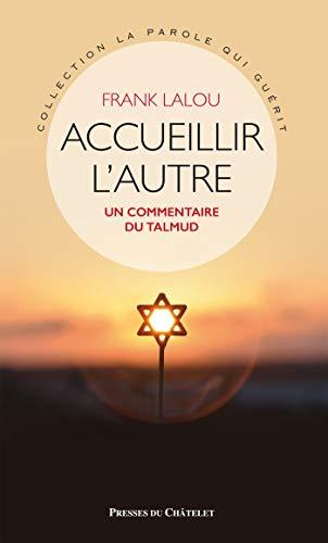 Accueillir l'autre: Un commentaire du Talmud par  Frank Lalou