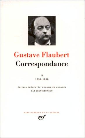 Flaubert : Correspondance, tome 2 Juillet 1851 - Décembre 1858