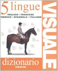 Dizionario visuale in 5 lingue. Inglese, francese, tedesco, spagnolo, italiano. Ediz. multilingue