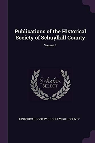 Publications of the Historical Society of Schuylkill County; Volume 1