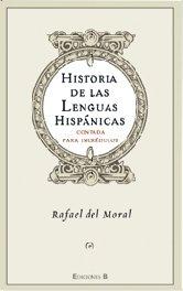 HISTORIA DE LAS LENGUAS HISPANICAS: CONTADA PARA INCREDULOS (NoFicción/Divulgación) por Rafael Del Moral Aguilera