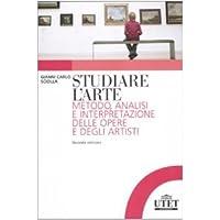 Studiare l'arte. Metodo, analisi e interpretazione delle opere e degli artisti