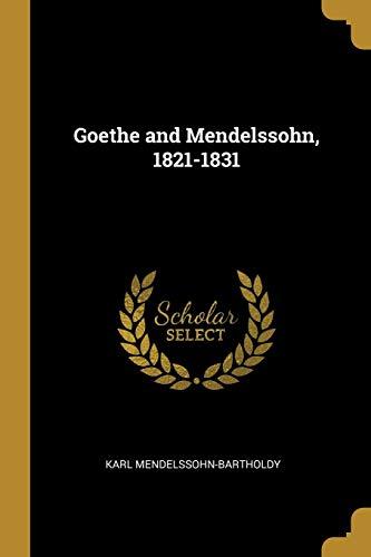 GOETHE & MENDELSSOHN 1821-1831