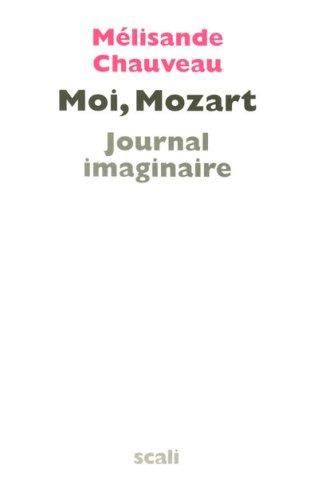 Moi, Mozart : Journal imaginaire par Mélisande Chauveau