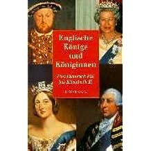 Englische Könige und Königinnen: Von Heinrich VII. bis Elisabeth II.