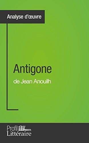 Antigone de Jean Anouilh (Analyse approfondie): Approfondissez votre lecture des romans classiques et modernes avec Profil-Litteraire.fr par Niels Thorez