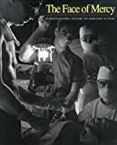 The Face of Mercy: A Photographic History of Medicine at War
