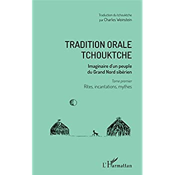 Tradition orale tchouktche: Imaginaire d'un peuple du Grand Nord sibérien Tome premier : rites, incantations, mythes
