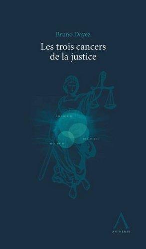 Les trois cancers de la justice par Bruno Dayez