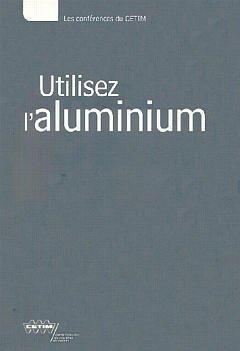 Utilisez l'aliminium : textes des exposés présentés lors de la journée technique du 3 novembre 1999