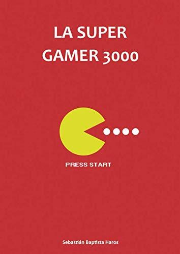 La Super Gamer 3000 por Sebastián Baptista Haros