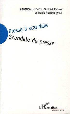 Presse à scandale, scandale de presse / Christian Delporte, Michaël Palmer, Denis Ruellan (Eds.).- Paris ; Montréal ; Budapest [etc.] : l'Harmattan , cop. 2001