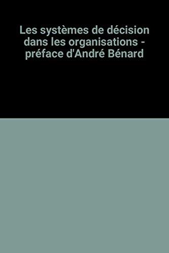 Les systmes de dcision dans les organisations - prface d'Andr Bnard