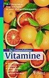 Ihr Einkaufsführer Vitamine: Spurenelemente, Vitamine, Mineralstoffe: So sind Sie optimal versorgt