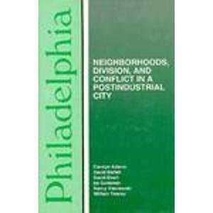 Philadelphia: Neighborhoods, Division, and Conflict in a Post-Industrial City (Comparitive American Cities) by Carolyn Adams (1991-11-29)