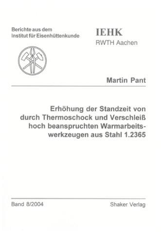 Erhöhung der Standzeit von durch Thermoschock und Verschleiß hoch beanspruchten Warmarbeitswerkzeugen aus Stahl 1.2365 (Berichte aus dem Institut für Eisenhüttenkunde)