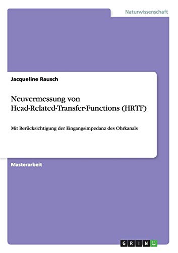 Neuvermessung von Head-Related-Transfer-Functions (HRTF): Mit Berücksichtigung der Eingangsimpedanz des Ohrkanals
