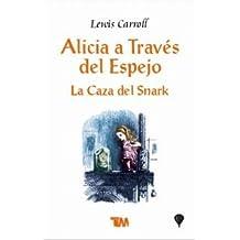Alicia a traves del espejo & La caza del snark/ Through The Looking Glass & The Hunting of the Snark