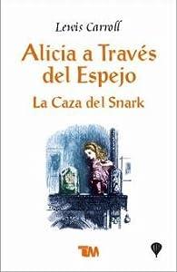 Alicia a traves del espejo & La caza del snark/ Through The Looking Glass & The Hunting of the Snark par Lewis Carroll