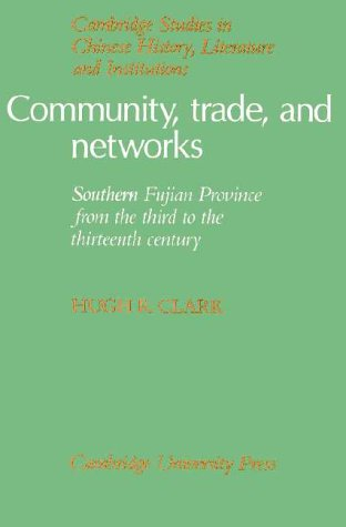 Community, Trade, and Networks: Southern Fujian Province from the Third to the Thirteenth Century (Cambridge Studies in Chinese History, Literature and Institutions)