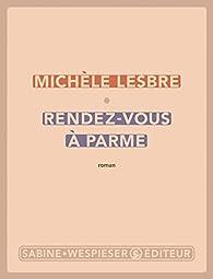 Rendez-vous à Parme par Michèle Lesbre