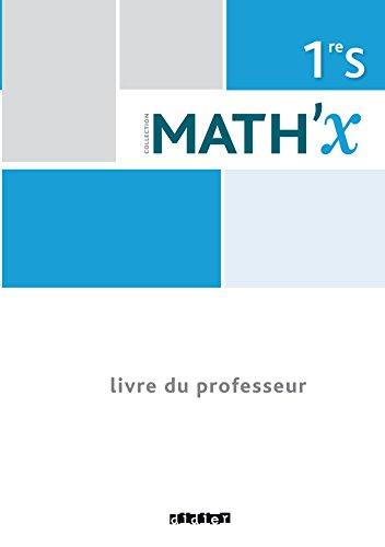 Math'x 1re S programme 2011 (éd.2015) - Livre du professeur