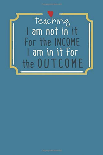 Teaching I Am Not In It For The Income I Am In It For The Outcome: An Online Shopping Journal For Teachers