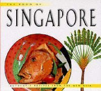 THE FOOD OF SINGAPORE. AUTHENTIC RECIPES FROM THE MANHATTAN OF THE EAST by DJOKO & DAVID WONG WIBISONO (1999) Hardcover
