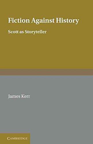 [Fiction against History: Scott as Storyteller] (By: James Kerr) [published: November, 2011]