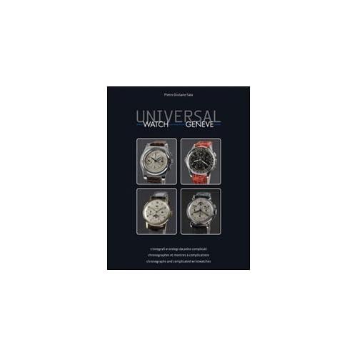 Universal Watch Geneve. Cronografi E Orologi Da Polso Complicati. Ediz. Italiana, Inglese E Francese
