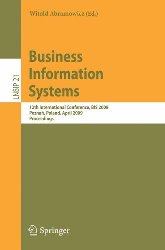 Systems Information I Business (Business Information Systems: 12th International Conference, B.I.S. 2009, Poznan, Poland, April 27-29, 2009, Proceedings (Lecture Notes in Business Information Processing))