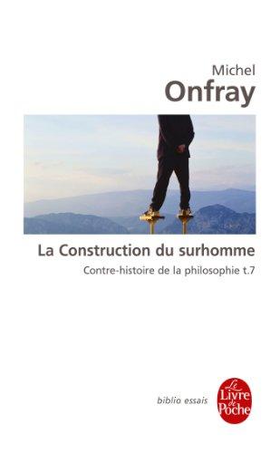 Contre-histoire de la philosophie, Tome 7 : La construction du surhomme