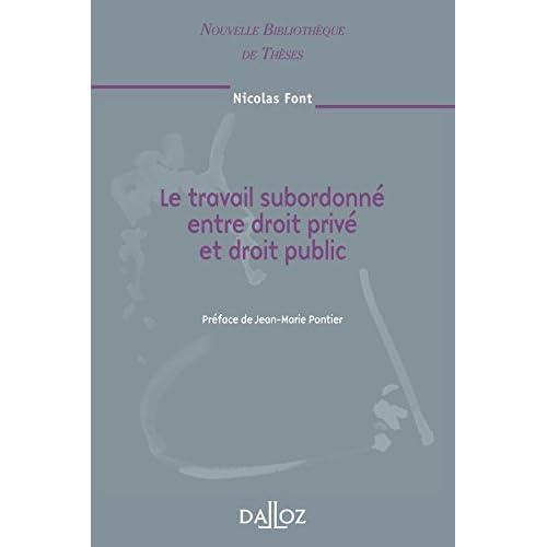 Le travail subordonné entre droit privé et droit public. Volume 85: Nouvelle Bibliothèque de Thèses