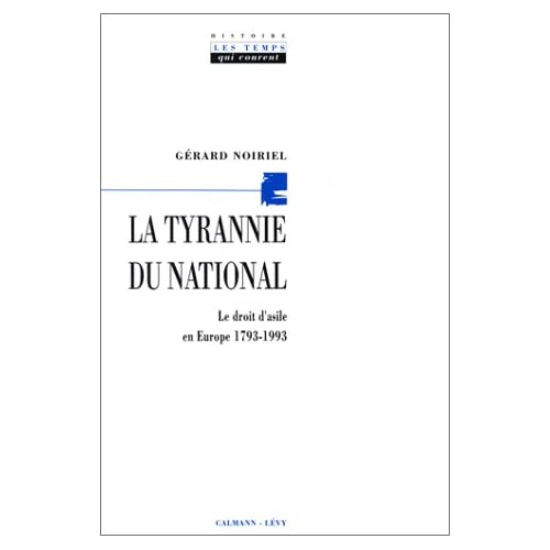 La Tyrannie du national. Le Droi d'asile en Europe, 1793-1993