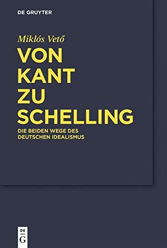 Von Kant zu Schelling: Die beiden Wege des Deutschen Idealismus