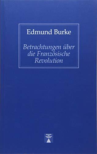 Betrachtungen über die Französische Revolution. Gedanken über die Franzosischen Angelegenheiten. (Bibliothek des skeptischen Denkens)