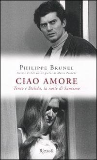 Ciao amore. Tenco e Dalida, la notte di Sanremo (Di tutto di più) por Philippe Brunel
