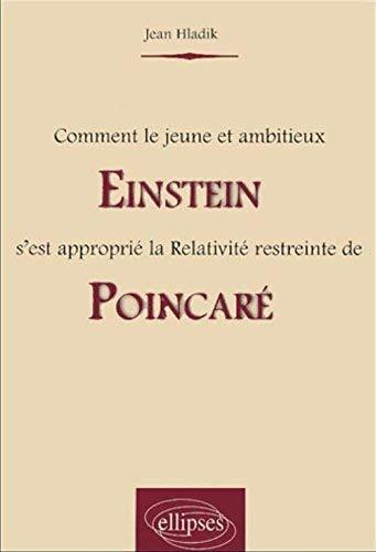Comment le jeune et ambitieux Einstein s'est approprié la Relativité restreinte de Poincaré by Jean Hladik(2004-07-27) par Jean Hladik