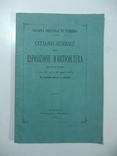 Societa' orticola in Venezia. Catalogo